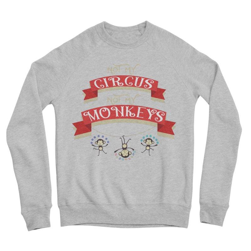 Not My Circus Not My Monkeys Women's Sponge Fleece Sweatshirt by