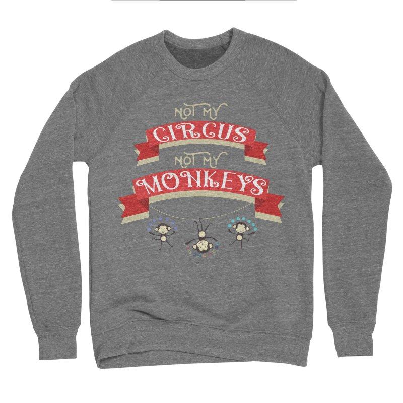 Not My Circus Not My Monkeys Women's Sponge Fleece Sweatshirt by Pamela Habing's Art