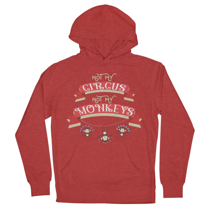Not My Circus Not My Monkeys Women's French Terry Pullover Hoody by Pamela Habing's Art