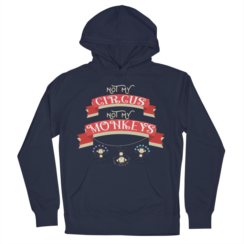 Not My Circus Not My Monkeys Women's French Terry Pullover Hoody by