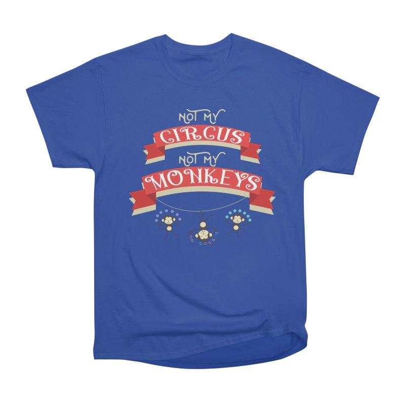 Not My Circus Not My Monkeys Women's Heavyweight Unisex T-Shirt by