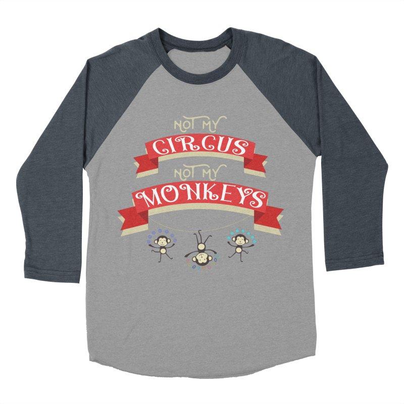 Not My Circus Not My Monkeys Women's Baseball Triblend Longsleeve T-Shirt by