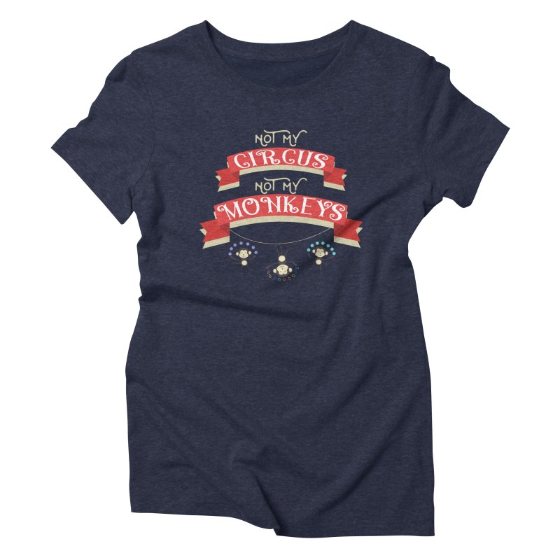 Not My Circus Not My Monkeys Women's Triblend T-Shirt by