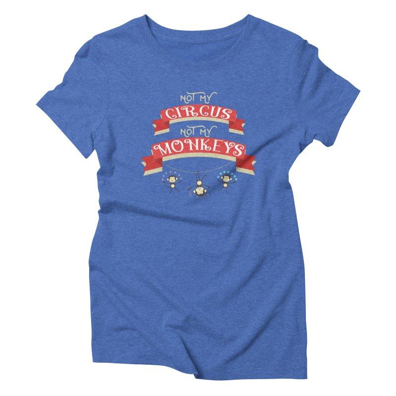 Not My Circus Not My Monkeys Women's Triblend T-Shirt by Pamela Habing's Art