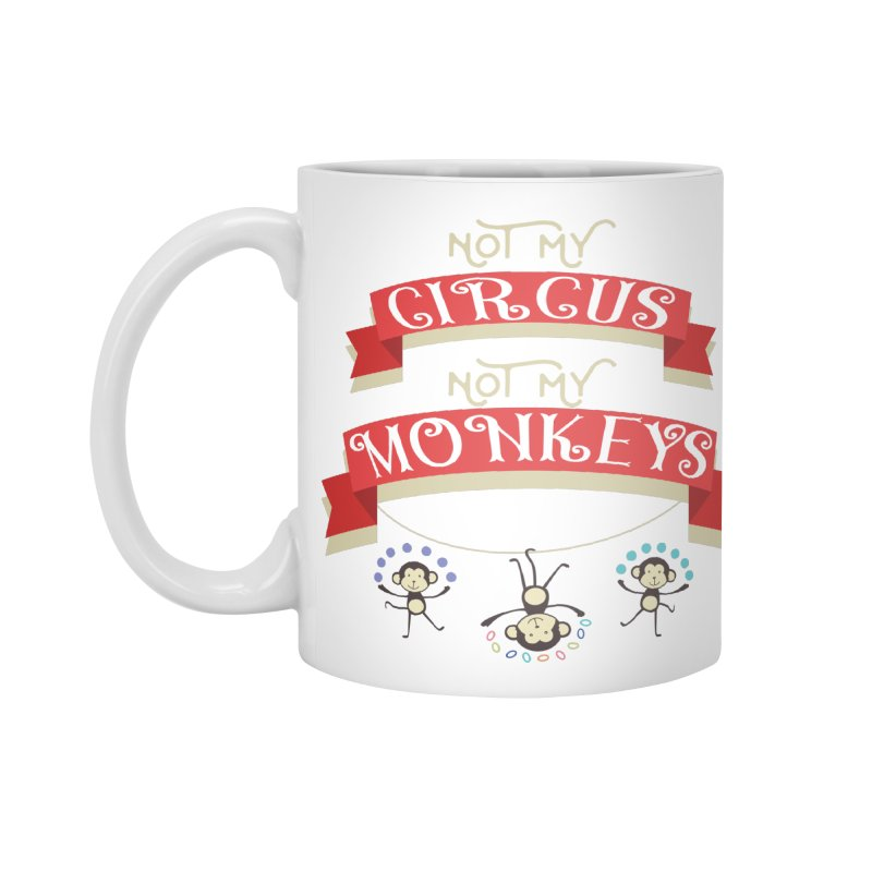 Not My Circus Not My Monkeys Accessories Mug by