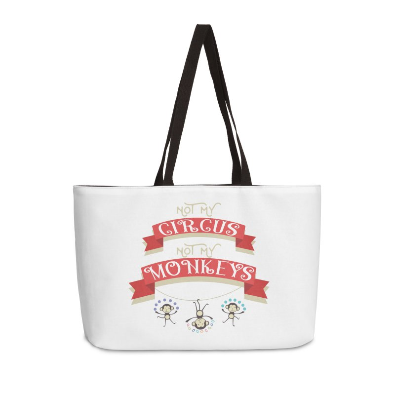 Not My Circus Not My Monkeys Accessories Weekender Bag Bag by