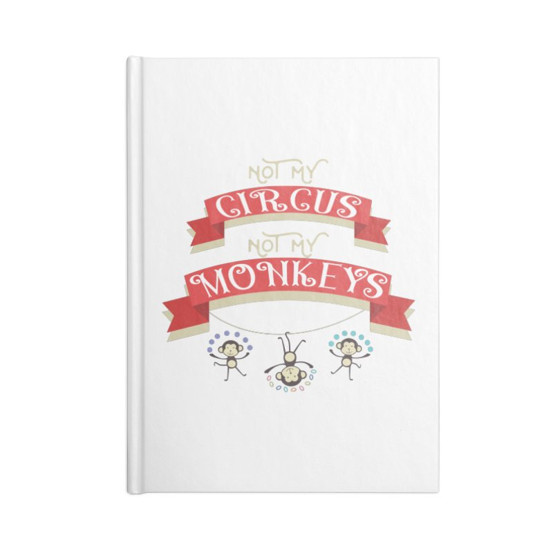 Not My Circus Not My Monkeys Accessories Lined Journal Notebook by