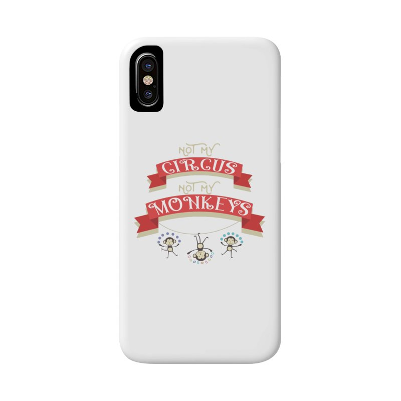 Not My Circus Not My Monkeys Accessories Phone Case by