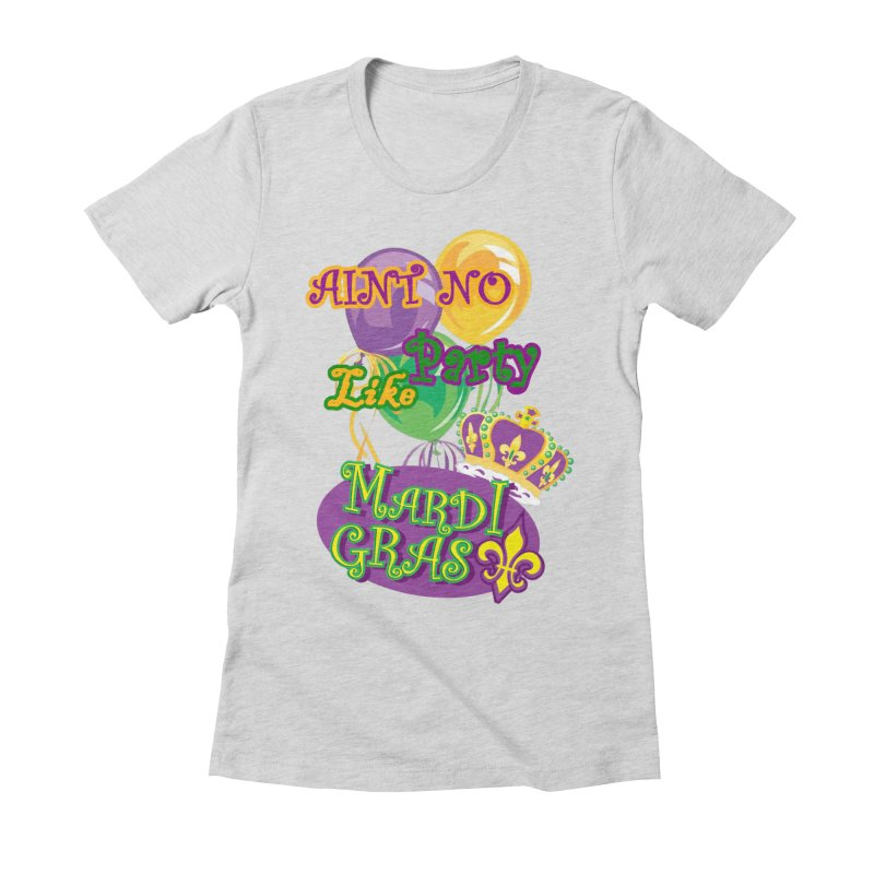 Ain't No Party Like Mardi Gras Women's Fitted T-shirt Women's Fitted T-Shirt by Paranormal Gumbo