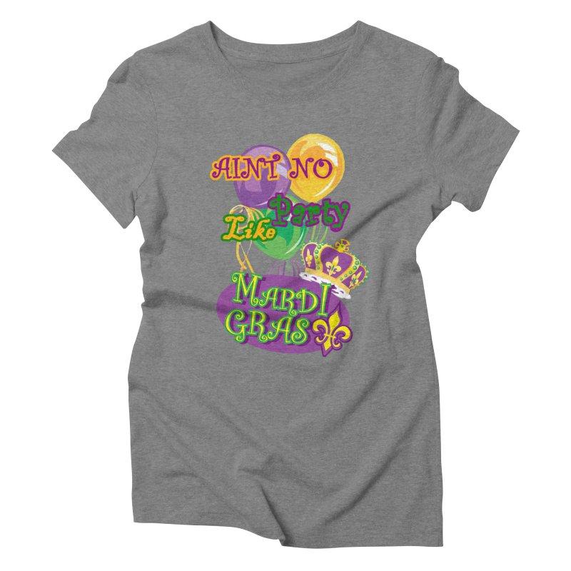 Ain't No Party Like Mardi Gras Women's Triblend T-shirt Women's Triblend T-Shirt by Paranormal Gumbo