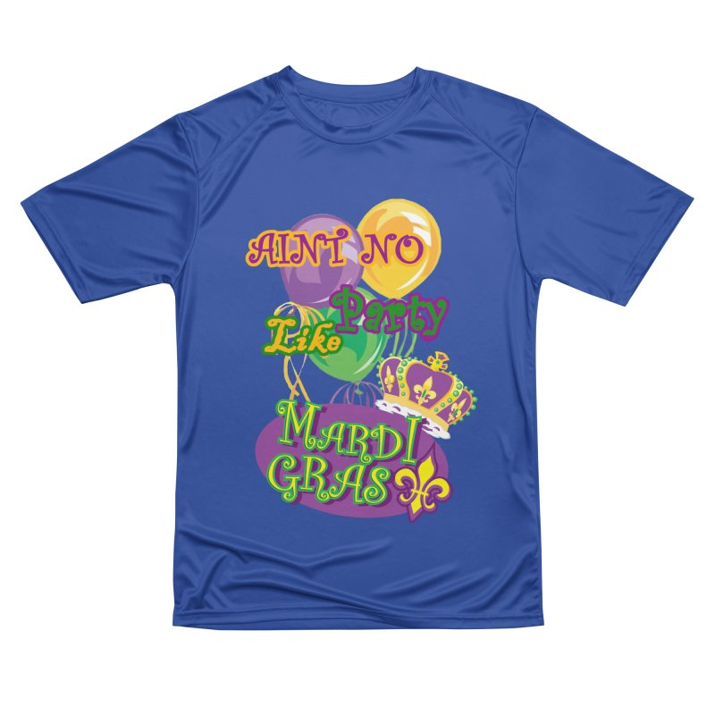 Ain't No Party Like Mardi Gras Performance Unisex T-shirt Women's Performance Unisex T-Shirt by Paranormal Gumbo