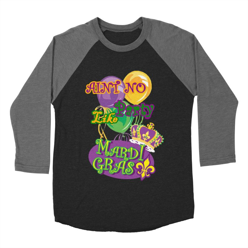 Ain't No Party Like Mardi Gras Women's Triblend Longsleeve Baseball T-shirt Women's Baseball Triblend Longsleeve T-Shirt by Paranormal Gumbo