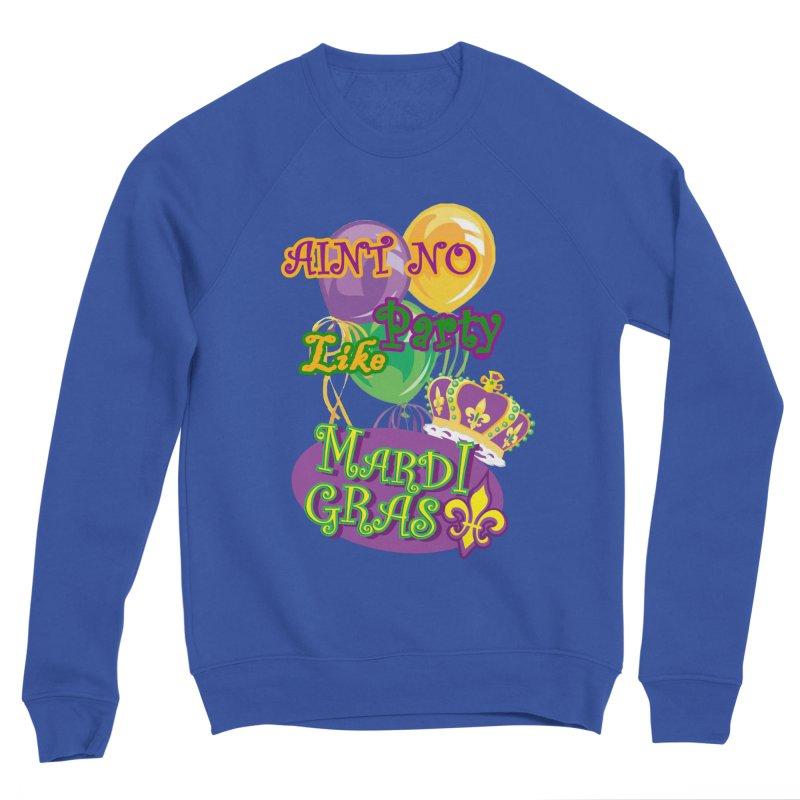 Ain't No Party Like Mardi Gras Men's Sweatshirt Men's Sponge Fleece Sweatshirt by Paranormal Gumbo