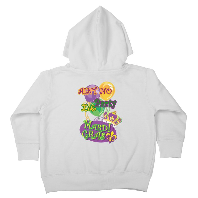 Ain't No Party Like Mardi Gras Toddler Zip-Up Hoody Kids Toddler Zip-Up Hoody by Paranormal Gumbo
