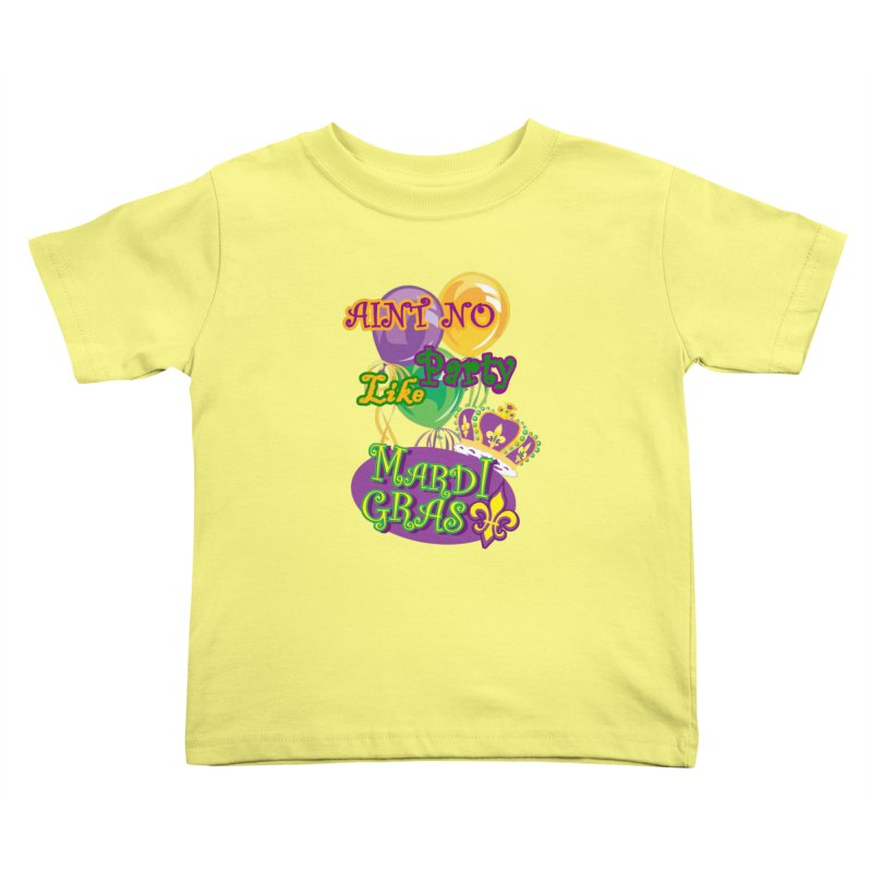 Ain't No Party Like Mardi Gras Toddler T-Shirt Kids Toddler T-Shirt by Paranormal Gumbo