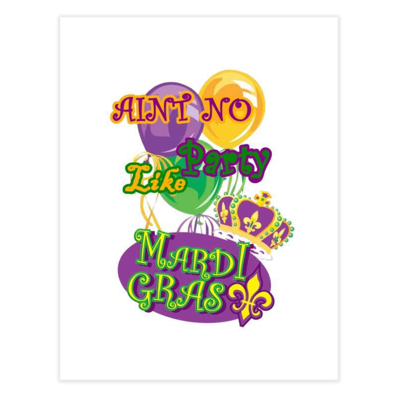 Ain't No Party Like Mardi Gras Fine Art Print Home Fine Art Print by Paranormal Gumbo