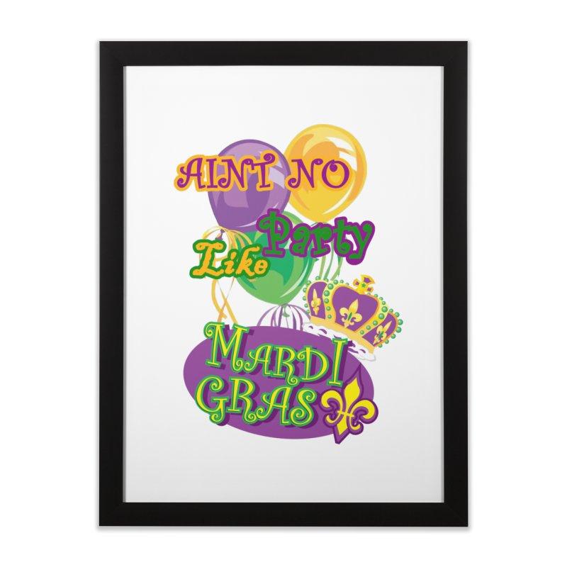 Ain't No Party Like Mardi Gras Framed Fine Art Print Home Framed Fine Art Print by Paranormal Gumbo
