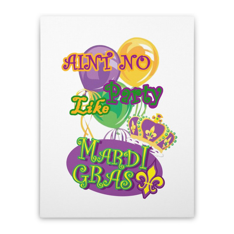 Ain't No Party Like Mardi Gras Stretched Canvas Home Stretched Canvas by Paranormal Gumbo
