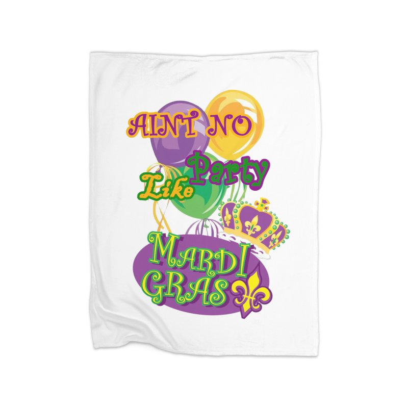 Ain't No Party Like Mardi Gras Blanket Home Fleece Blanket Blanket by Paranormal Gumbo