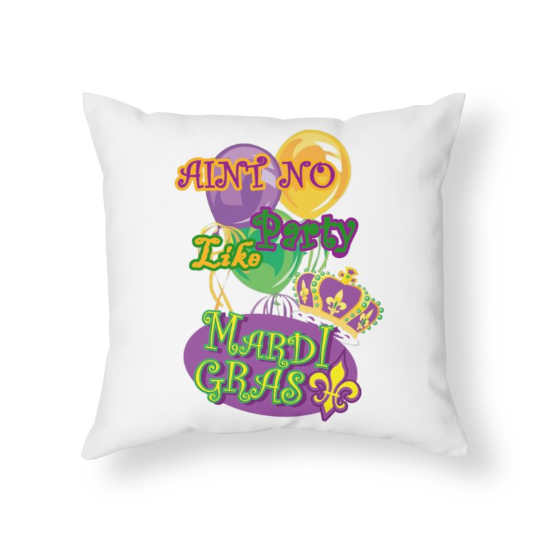 Ain't No Party Like Mardi Gras Throw Pillow Home Throw Pillow by Paranormal Gumbo