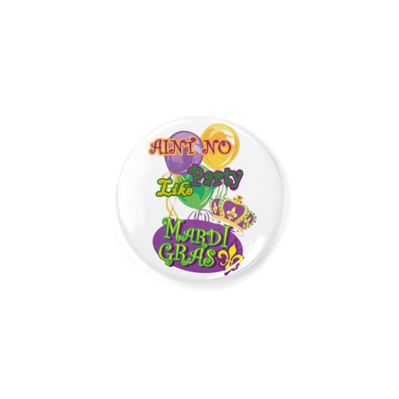 Ain't No Party Like Mardi Gras Button Accessories Button by Paranormal Gumbo
