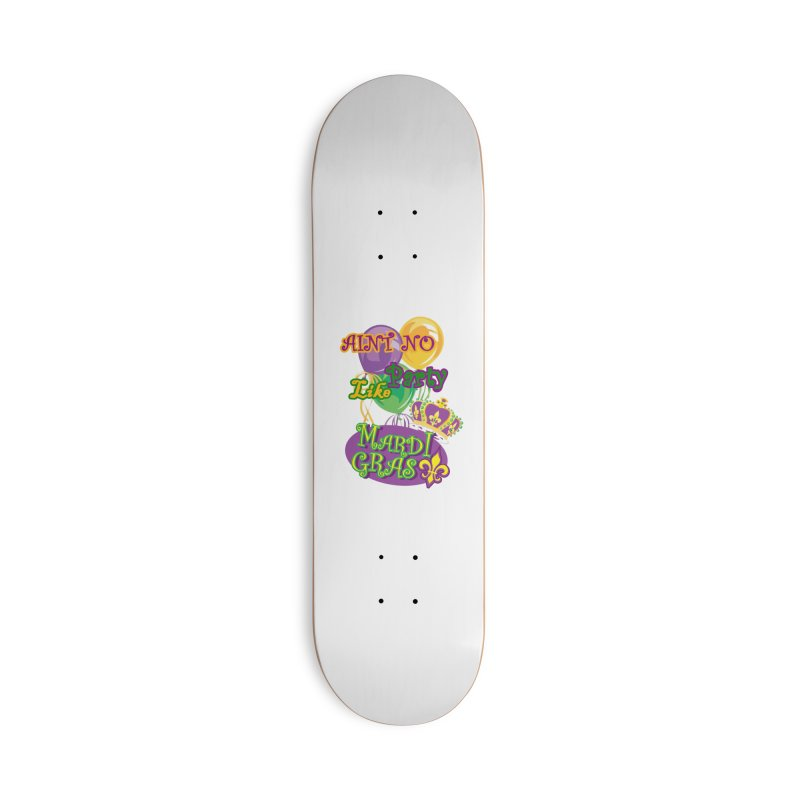 Ain't No Party Like Mardi Gras Skateboard Accessories Deck Only Skateboard by Paranormal Gumbo