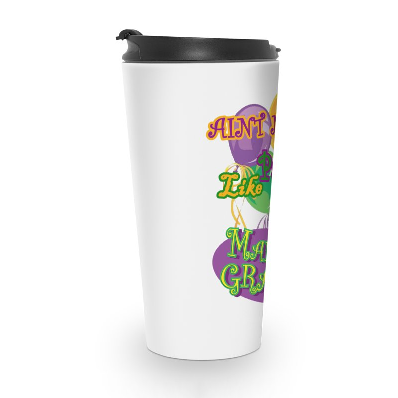 Ain't No Party Like Mardi Gras Travel Mug Accessories Travel Mug by Paranormal Gumbo