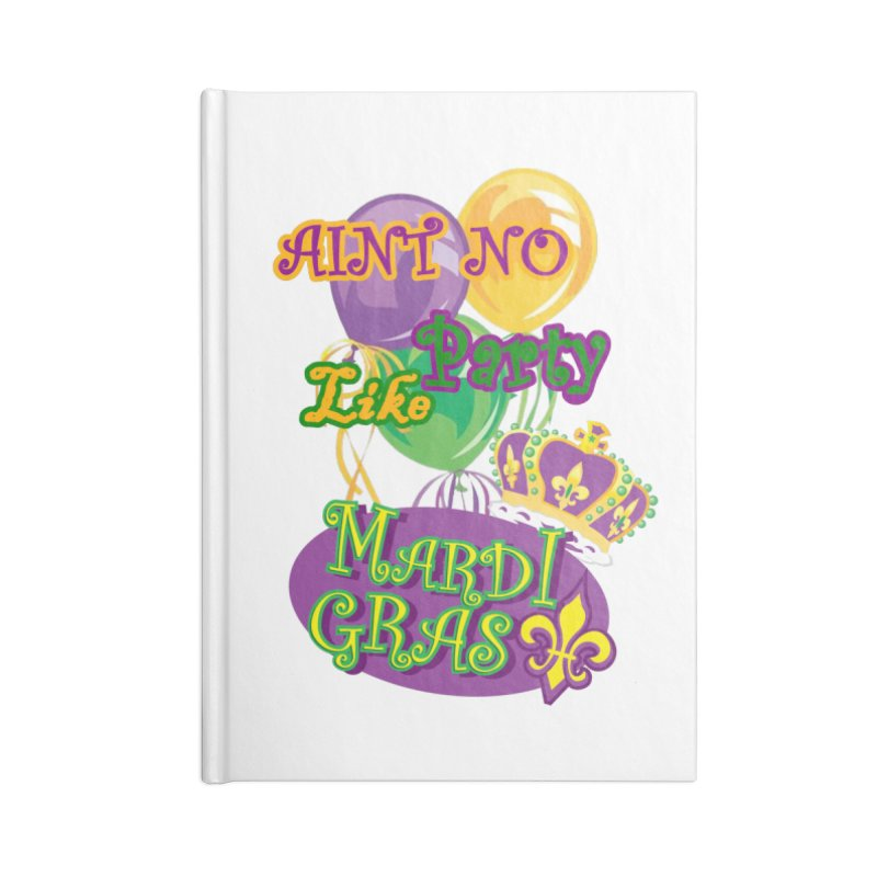 Ain't No Party Like Mardi Gras Notebook Accessories Lined Journal Notebook by Paranormal Gumbo