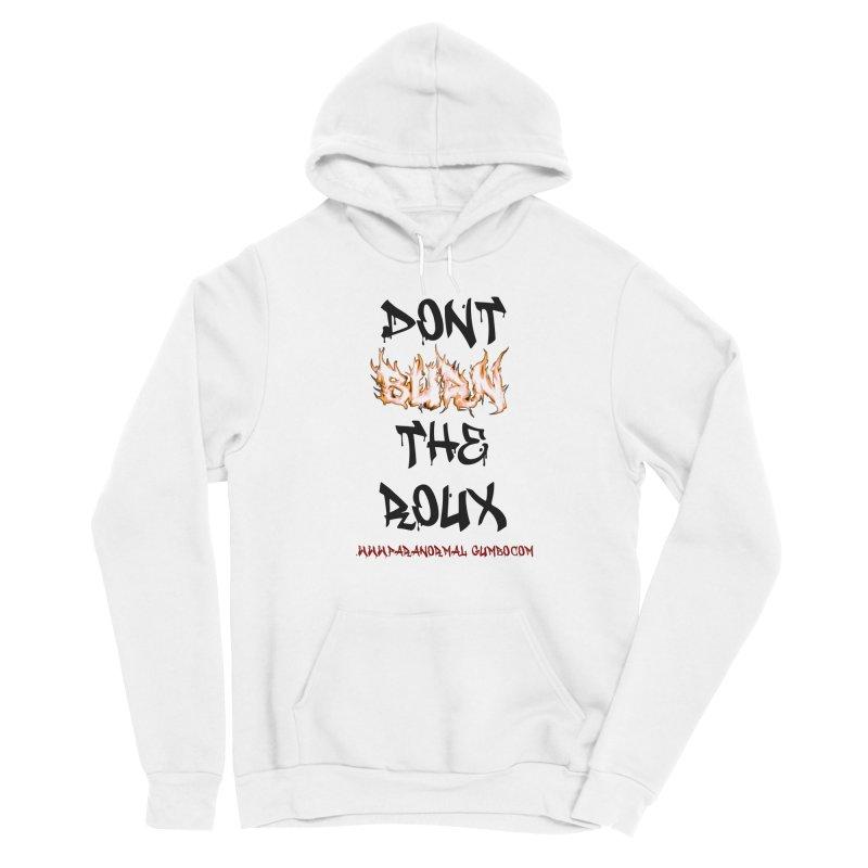 Don't Burn the Roux Women's Sponge Fleece Pullover Hoody by Paranormal Gumbo