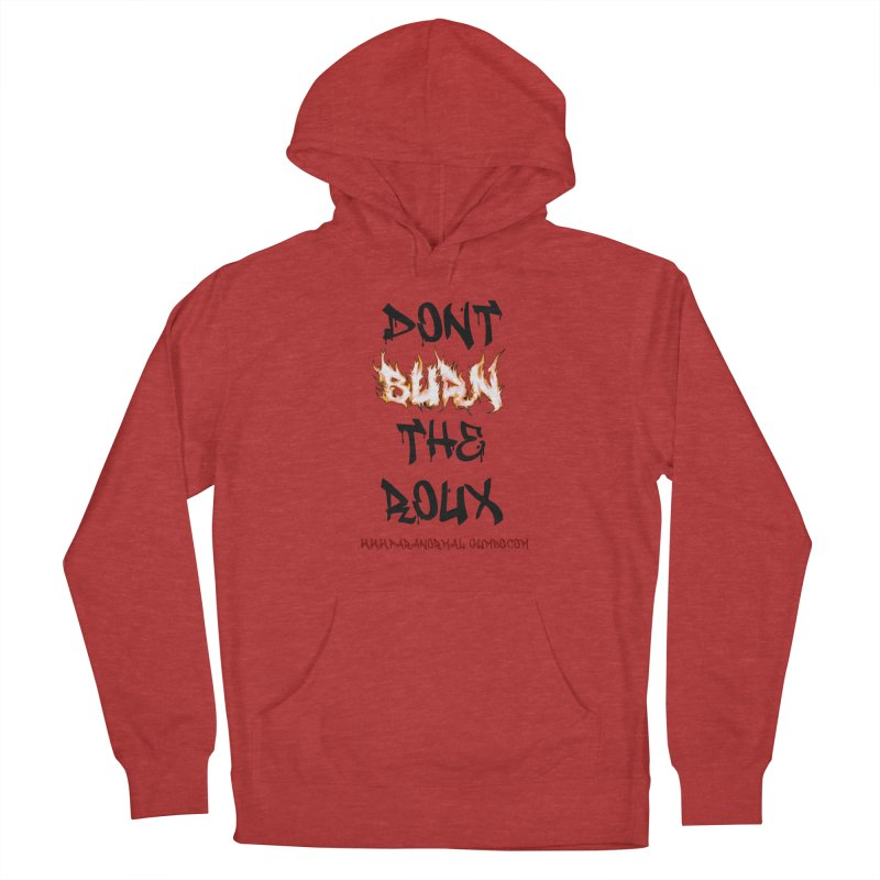 Don't Burn the Roux Women's French Terry Pullover Hoody by Paranormal Gumbo