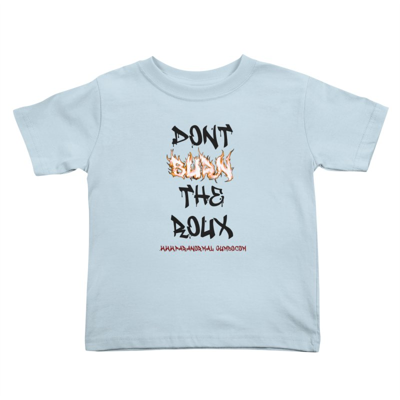 Don't Burn the Roux Kids Toddler T-Shirt by Paranormal Gumbo