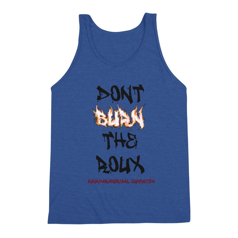Don't Burn the Roux Men's Triblend Tank by Paranormal Gumbo