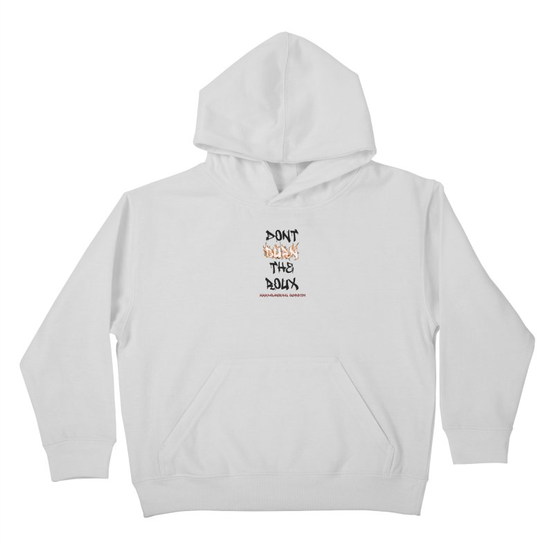 Don't Burn the Roux Kids Pullover Hoody by Paranormal Gumbo