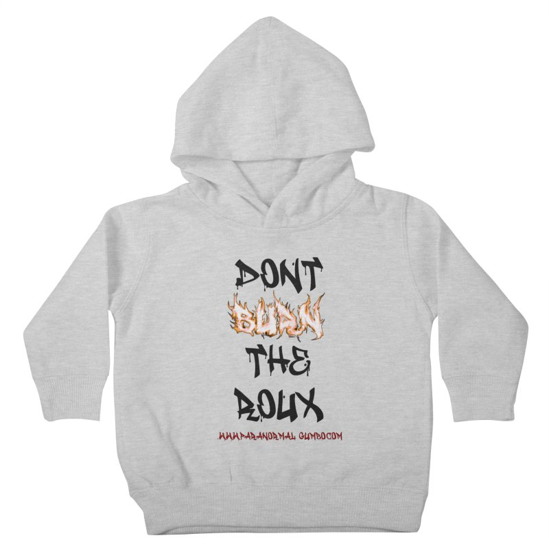 Don't Burn the Roux Kids Toddler Pullover Hoody by Paranormal Gumbo