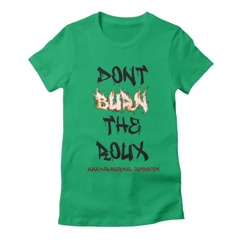 Don't Burn the Roux Women's Fitted T-Shirt by Paranormal Gumbo