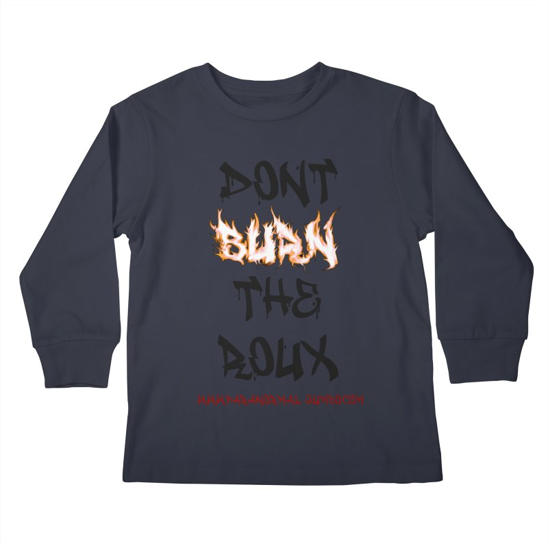 Don't Burn the Roux Kids Longsleeve T-Shirt by Paranormal Gumbo