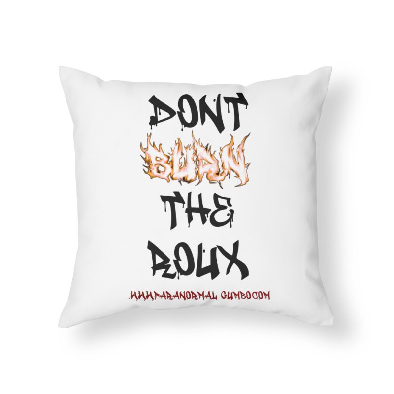 Don't Burn the Roux Home Throw Pillow by Paranormal Gumbo