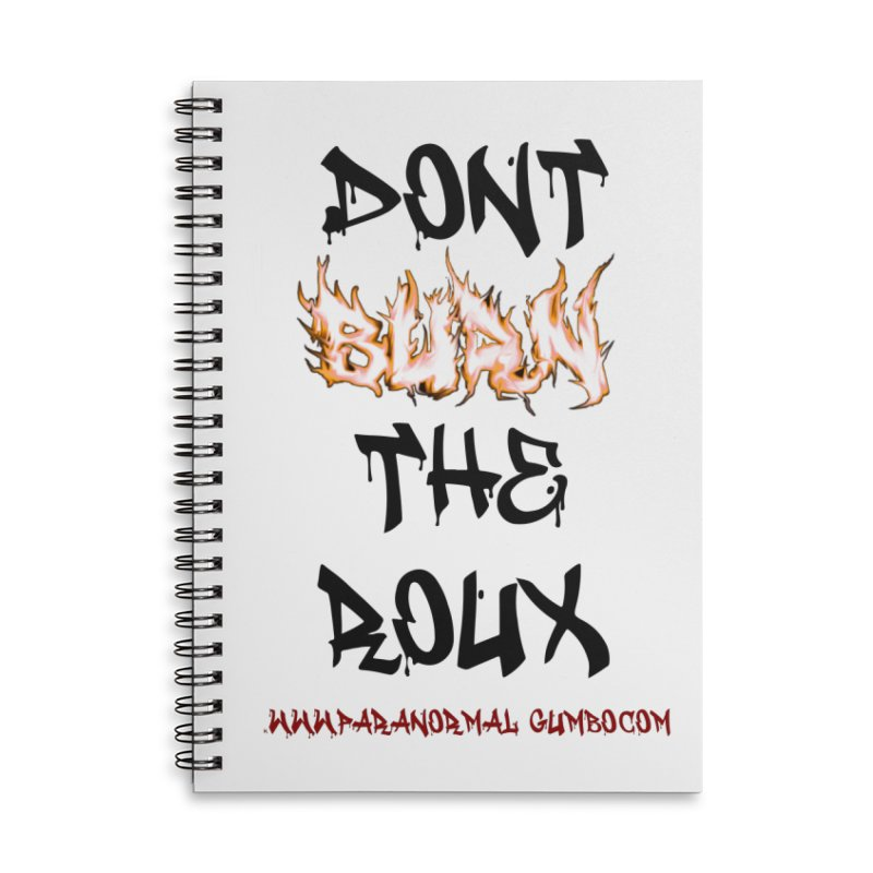Don't Burn the Roux Accessories Lined Spiral Notebook by Paranormal Gumbo