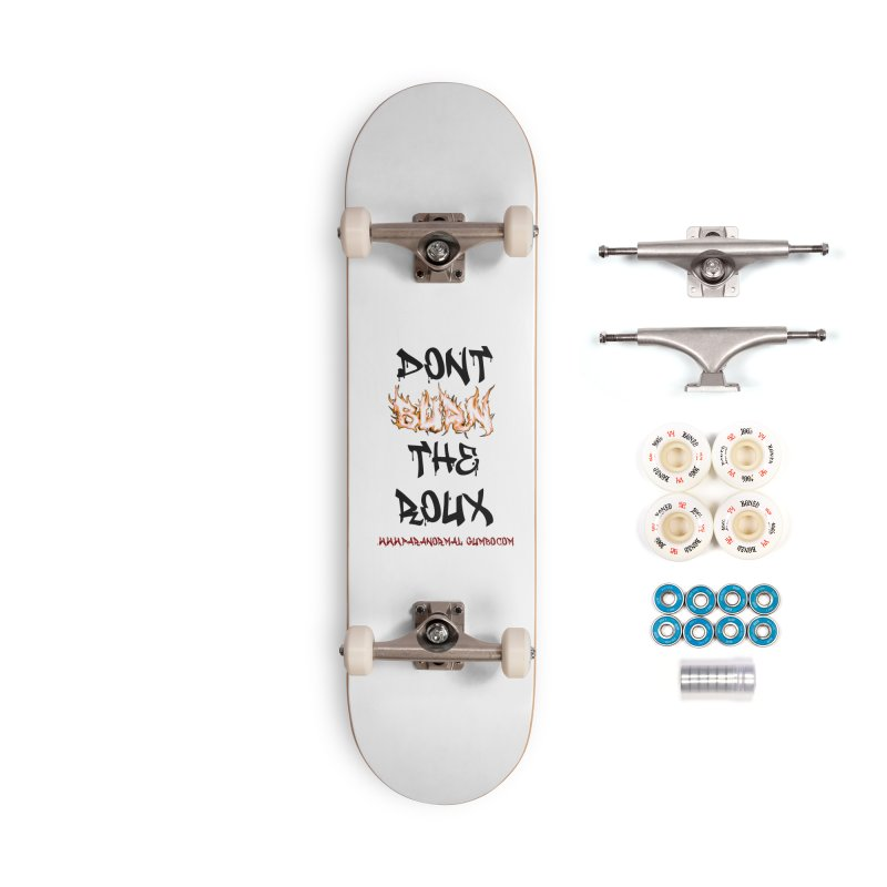 Don't Burn the Roux Accessories Complete - Premium Skateboard by Paranormal Gumbo