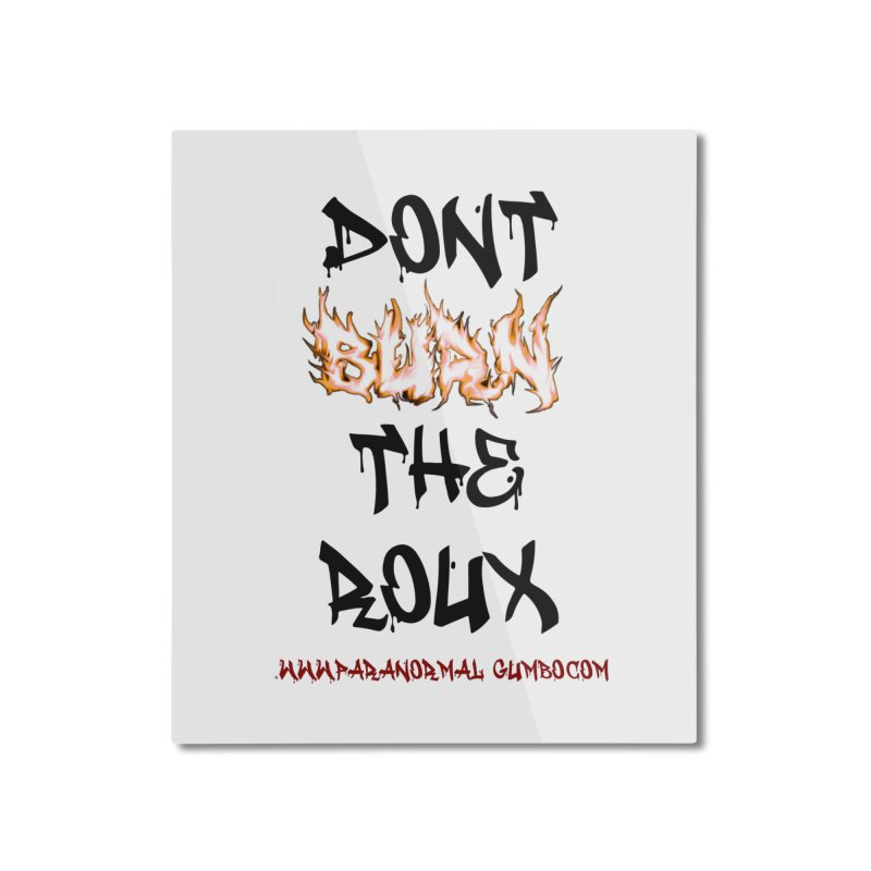 Don't Burn the Roux Home Mounted Aluminum Print by Paranormal Gumbo