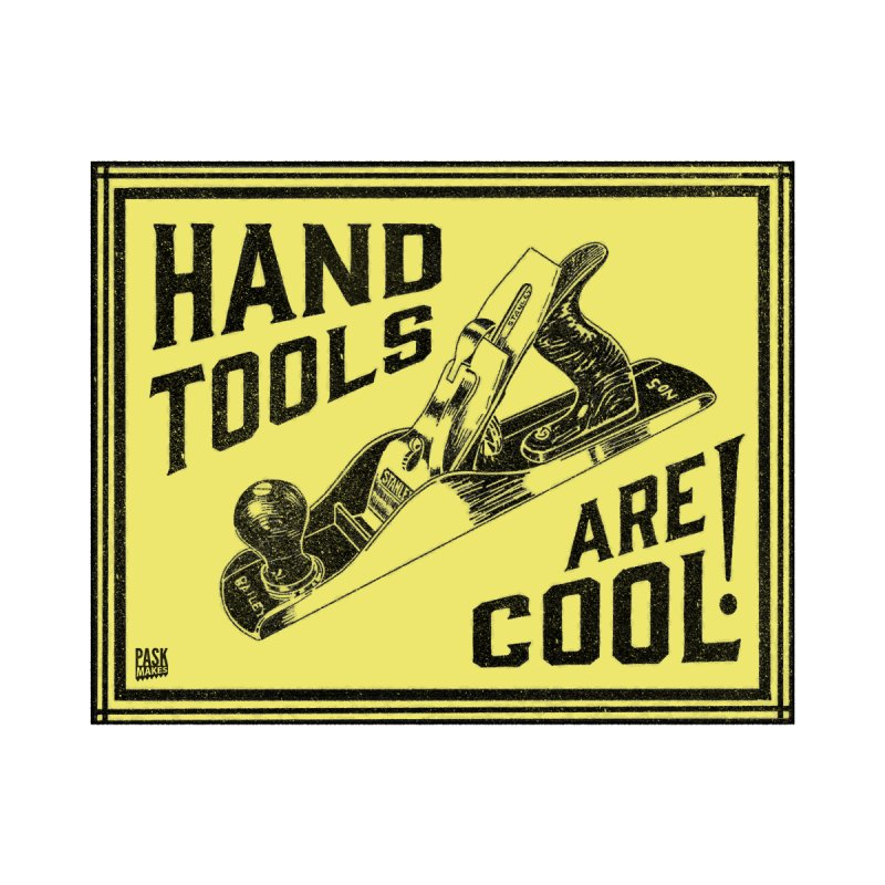 Hand Tools Are Cool! by Pask Makes's Artist Shop