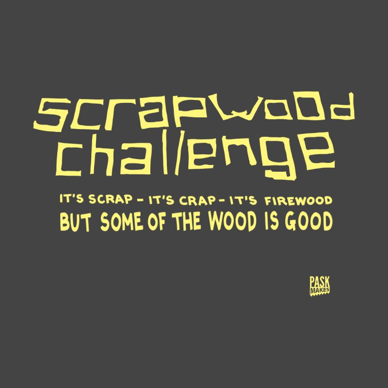 Scrapwood Challenge Men's T-Shirt by PaskMakes's Artist Shop