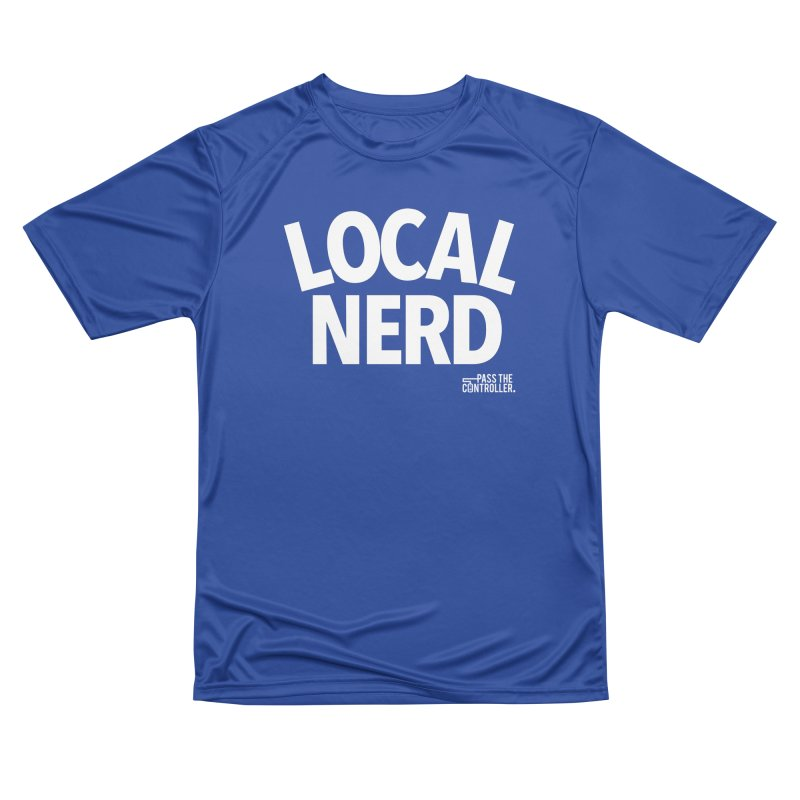 Local Nerd Men's Performance T-Shirt by Official Pass The Controller Store