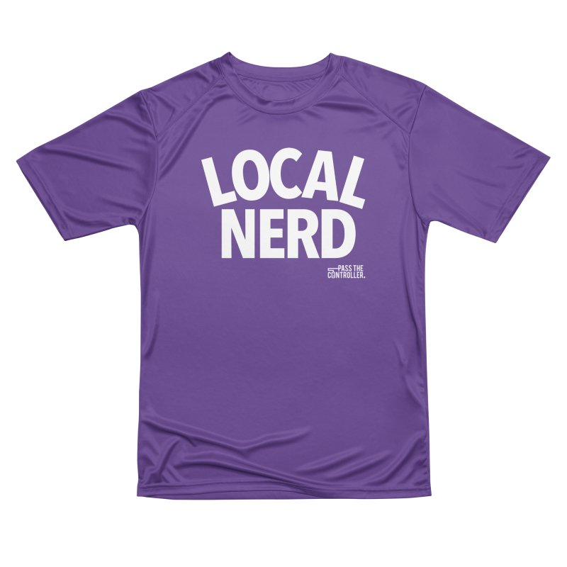 Local Nerd Women's Performance Unisex T-Shirt by Official Pass The Controller Store