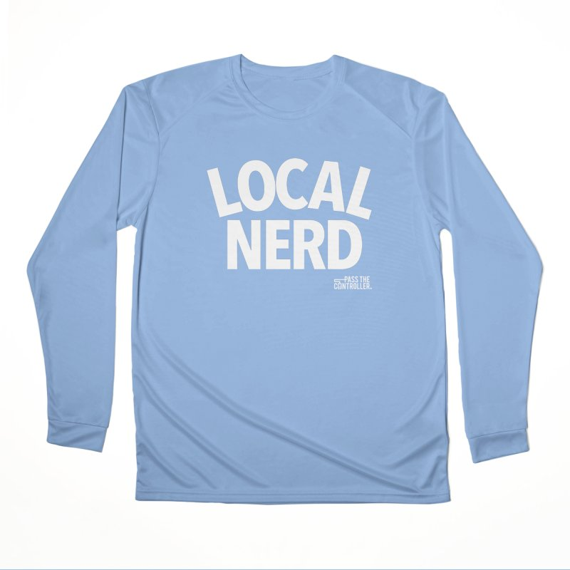 Local Nerd Women's Longsleeve T-Shirt by Official Pass The Controller Store