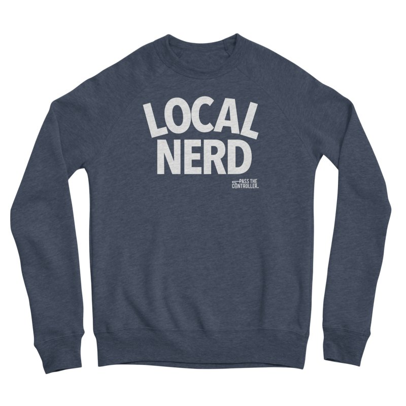 Local Nerd Men's Sweatshirt by Official Pass The Controller Store