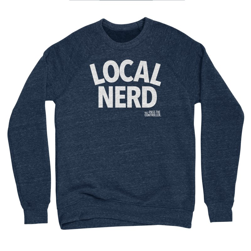 Local Nerd Men's Sweatshirt by Official Pass The Controller Store