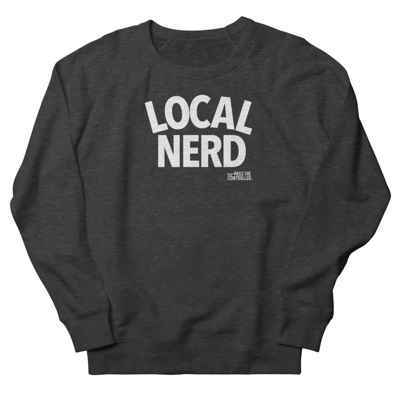 Local Nerd Men's French Terry Sweatshirt by Official Pass The Controller Store