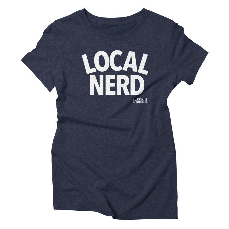 Local Nerd Women's T-Shirt by Official Pass The Controller Store
