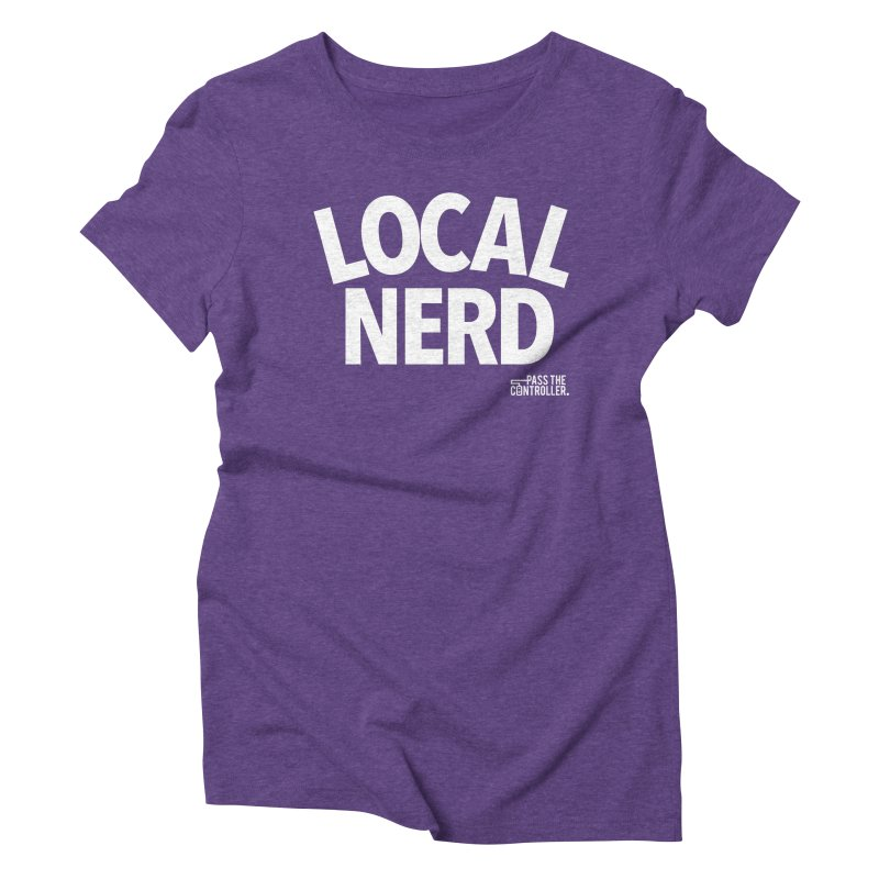 Local Nerd Women's Triblend T-Shirt by Official Pass The Controller Store